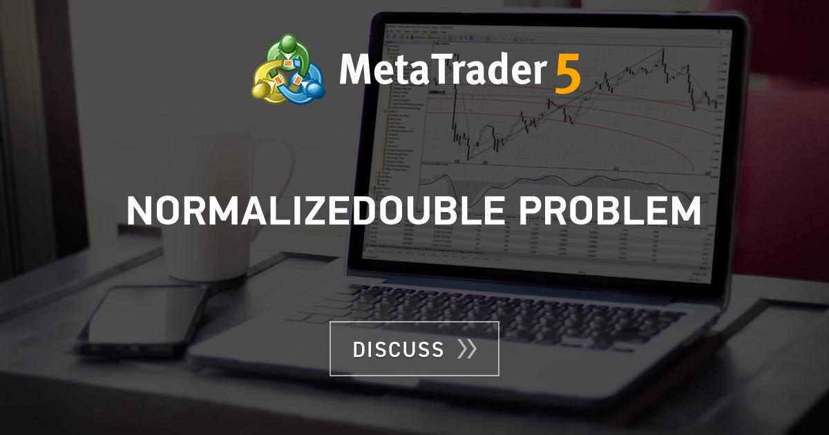 NormalizeDouble problem - Best Forex Signals - MQL4 and MetaTrader 4 - MQL4 programming forum