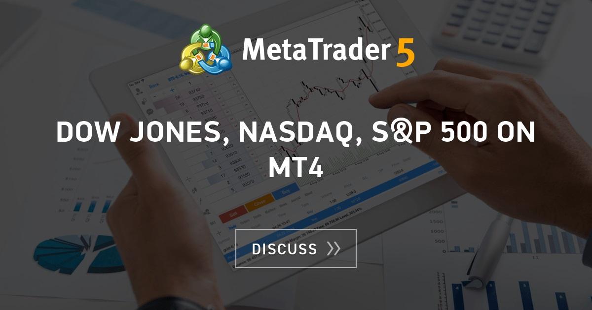 Dow Jones, Nasdaq, S&P 500 on MT4 - MT4 - MQL4 and MetaTrader 4 - MQL4 programming forum