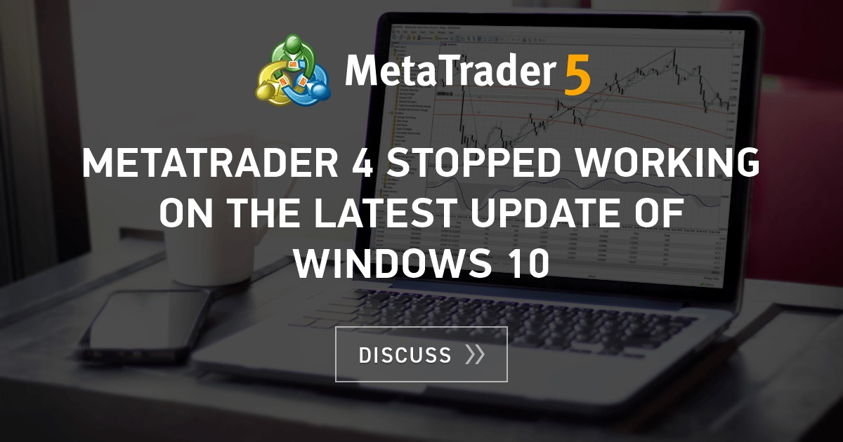 METATRADER 4 stopped working on the latest update of windows 10 - MetaTrader - MQL4 and ...