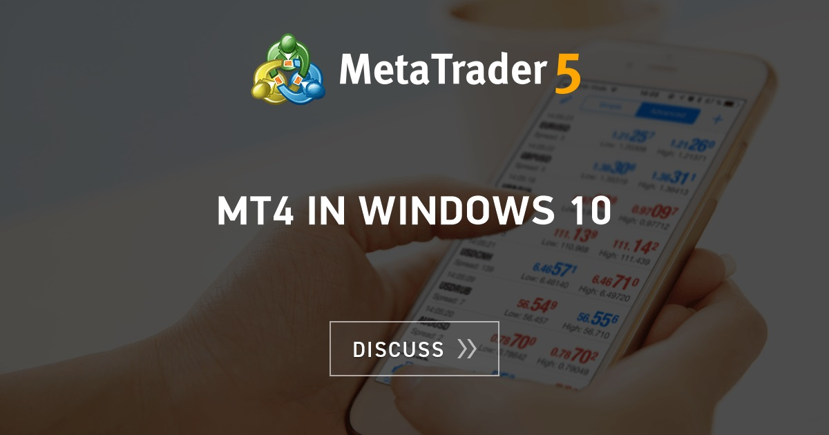 MT4 in Windows 10 - MT4 - MQL4 and MetaTrader 4 - MQL4 programming forum